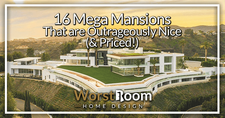 16 Mega Mansions That Are Outrageously Nice Priced Worst Room