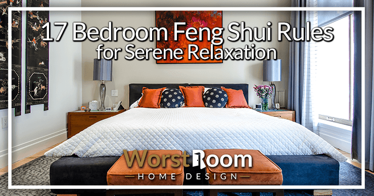 17 Bedroom Feng Shui Rules for Serene Relaxation | Worst Room