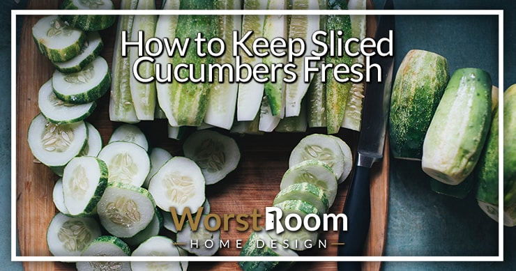 how to keep sliced cucumbers fresh